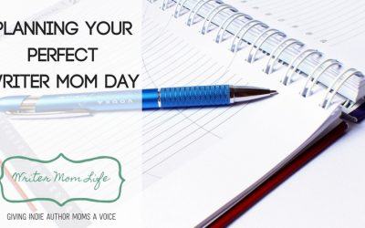 How to plan your perfect writer mom day