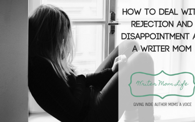 How to deal with rejection and disappointment as a writer mom
