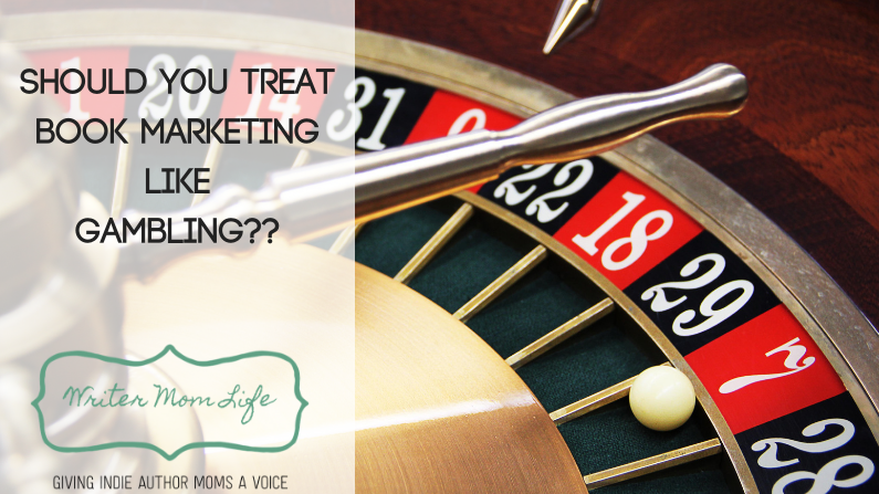 Should you treat book marketing like gambling?